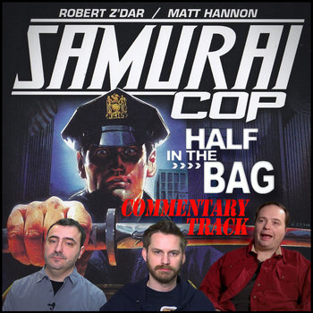 Samurai Cop Commentary Track - Half in the Bag cover art