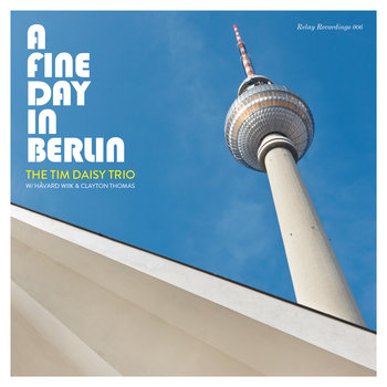 "The Tim Daisy Trio ""A Fine Day In Berlin"" (relay 006) cover art"