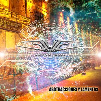 Device Noize - Abstracciones y lamentos (2013)