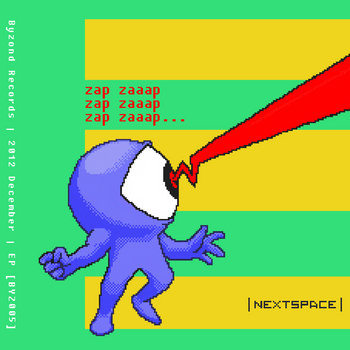 Nextspace - Zap Zaaap 'EP [BYZ005] First 100-73= 27 Free Downloads! cover art