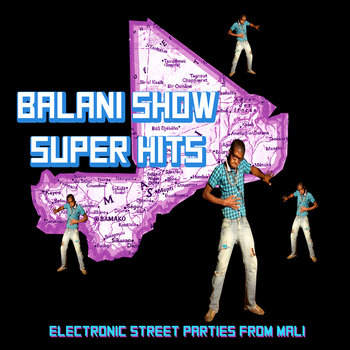 Balani Show Super Hits: Electronic Street Parties from Mali cover art