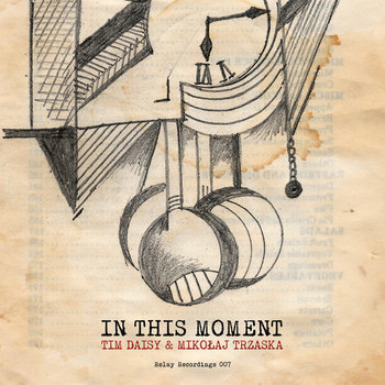 """In This Moment"" Mikolaj Trzaska & Tim Daisy (relay 007) cover art"