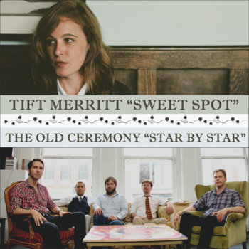 "Tift Merritt ""Sweet Spot"" + The Old Ceremony ""Star by Star"" cover art"