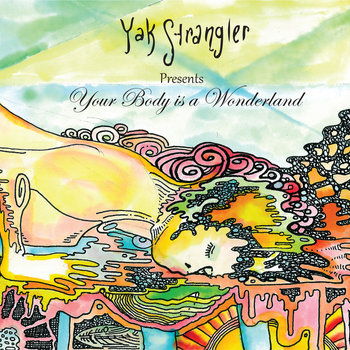 "Yak Strangler Presents ""Your Body is a Wonderland"" cover art"