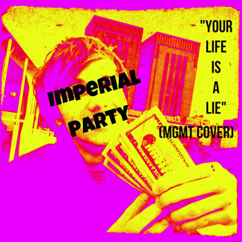 Your Life Is A Lie (MGMT cover by Imperial Party) cover art