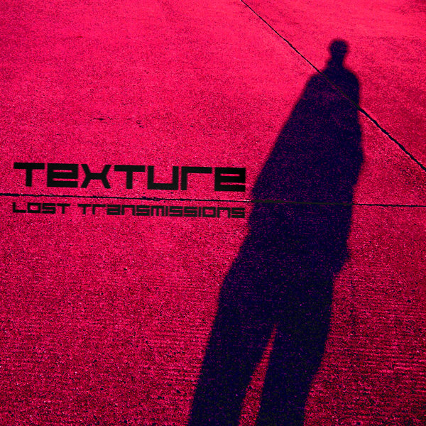 TEXTURE - LOST TRANSMISSIONS