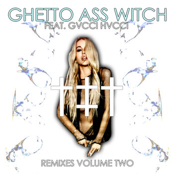 GHETTO ASS WITCH - REMIXES VOLUME TWO cover art