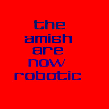 The Amish Are Now Robotic cover art