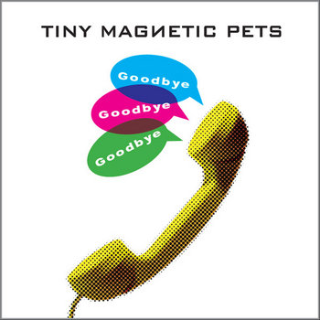 Tiny Magnetic Pets: Goodbye, Goodbye, Goodbye (Workings of a Madman Remix) cover art