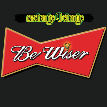 "Exchange 4 Change - ""Be Wiser"" cover art"