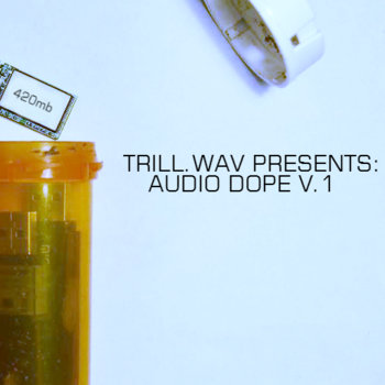 TRILL.WAV PRESENTS: AUDIO DOPE V.1 (TW003) cover art