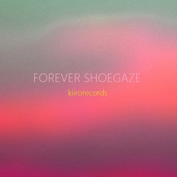 "Kiiro Records' New Compilation ""FOREVER SHOEGAZE"" – muso japan"