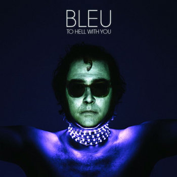 Bleu – To Hell with You
