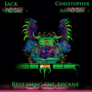 Christopher Alvarado And Jack Hertz - Revealing The Arcane