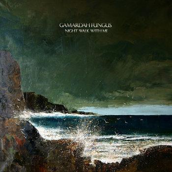 Gamardah Fungus - Night Walk With Me (2013)